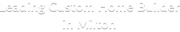 Custom-Home-Builder-Milton